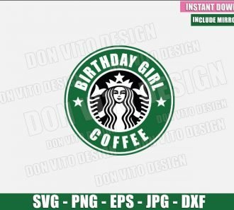 Birthday Girl Coffee (SVG dxf png) Starbucks Logo Party Cup Label Cut File Cricut Silhouette Vector Clipart - Don Vito Design Store