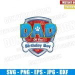 Dad of the Birthday Boy Paw Patrol (SVG dxf png) Badge Logo Cut File Cricut Silhouette Vector Clipart T-Shirt Design Dog Paw Patrol svg