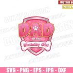 Dad of the Birthday Girl Paw Patrol (SVG dxf png) Badge Pink Logo Cut File Cricut Silhouette Vector Clipart T-Shirt Design Paw Patrol svg