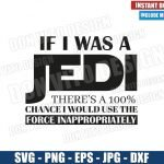 If I was a Jedi I would use the Force Inappropriately (SVG dxf png) Sarcastic Quote Cricut Silhouette Vector Clipart Design Star Wars svg