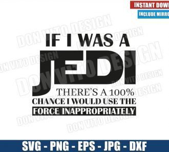 If I was a Jedi I would use the Force Inappropriately (SVG dxf png) Sarcastic Quote Cricut Silhouette Vector Clipart - Don Vito Design Store