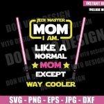Jedi Master Mom I am (SVG dxf png) Star Wars Lightsaber Pink Cricut Silhouette Vector Clipart T-Shirt Design Disney Mother Day svg