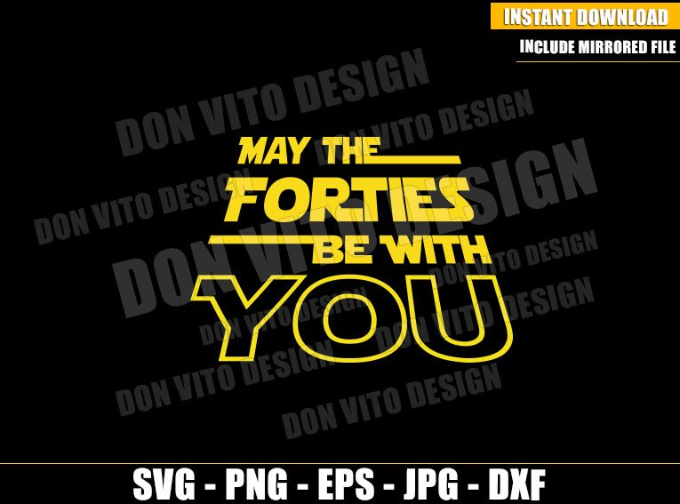 May the Forties be With You (SVG dxf png) Star Wars 40th Birthday Party Cricut Silhouette Vector Clipart - Don Vito Design Store
