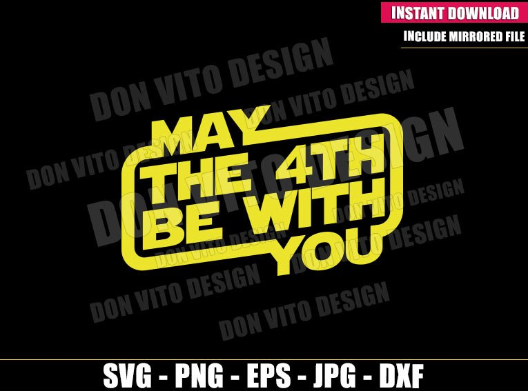 May The 4th Be With You (SVG dxf png) Star Wars Day Logo Force Cricut Silhouette Vector Clipart - Don Vito Design Store
