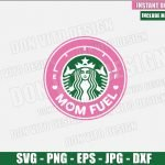 Mom Fuel Starbucks (SVG dxf png) Mommy Cup Coffee Label Logo Pink Cut File Cricut Silhouette Vector Clipart Design Mother Day svg