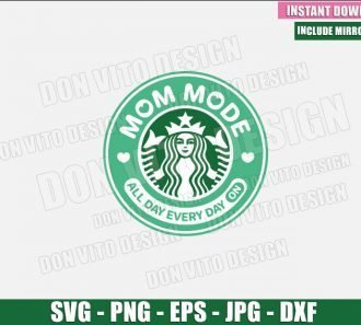 Mom Mode Starbucks (SVG dxf png) All Day Every Day On Coffee Logo Cut File Cricut Silhouette Vector Clipart - Don Vito Design Store