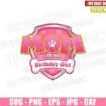 Mom of the Birthday Girl Paw Patrol (SVG dxf png) Badge Pink Logo Cut File Cricut Silhouette Vector Clipart T-Shirt Design Paw Patrol svg