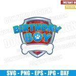 Patrol Birthday Boy (SVG dxf png) Paw Patrol Badge Logo Cut File Cricut Silhouette Vector Clipart T-Shirt Design Dog Paw Patrol svg