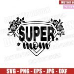 Super Mom Floral (SVG dxf png) Superhero Momlife Hero Mommy Cut File Cricut Silhouette Vector Clipart T-Shirt Design Mother Day svg