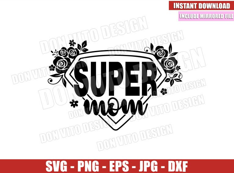 Super Mom Floral (SVG dxf png) Superhero Momlife Hero Mommy Cut File Cricut Silhouette Vector Clipart - Don Vito Design Store