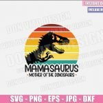 Mamasaurus Mother of The Dinosaurs (SVG dxf png) Jurassic Park T-Rex Logo Cut File Cricut Silhouette Vector Clipart Design Mother Day svg