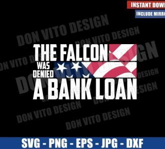 The Falcon was Denied a Bank Loan (SVG dxf png) Falcon and Winter Soldier Cut File Cricut Silhouette Vector Clipart - Don Vito Design Store