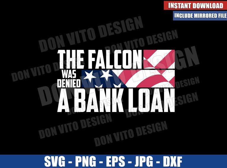 The Falcon was Denied a Bank Loan (SVG dxf png) Falcon and Winter Soldier Cut File Cricut Silhouette Vector Clipart - Don Vito Design Store