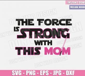 Star Wars Mom Force is Strong (SVG dxf png) Jedi Mommy Lightsaber Cut File Cricut Silhouette Vector Clipart - Don Vito Design Store