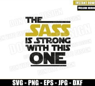 The Sass is Strong with This One (SVG dxf png) Star Wars Galaxy's Edge Cricut Silhouette Vector Clipart - Don Vito Design Store