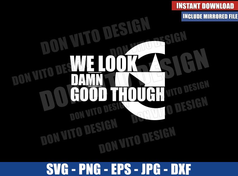 We Look Damn Good Though (SVG dxf png) Marvel Captain America Cricut Silhouette Vector Clipart - Don Vito Design Store