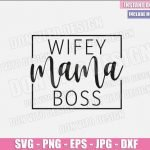 Wifey Mama Boss (SVG dxf png) Wife Mom Boss Mommy Cut File Cricut Silhouette Vector Clipart T-Shirt Design Happy Mother Day svg