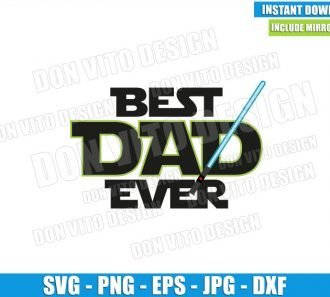Best Dad Ever Lightsaber (SVG dxf png) Star Wars Daddy Jedi Cut File Cricut Silhouette Vector Clipart - Don Vito Design Store