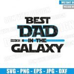 Best Dad in the Galaxy (SVG dxf png) Star Wars Jedi Dad Lightsaber Cut File Cricut Silhouette Vector Clipart Design Disney Father Day svg
