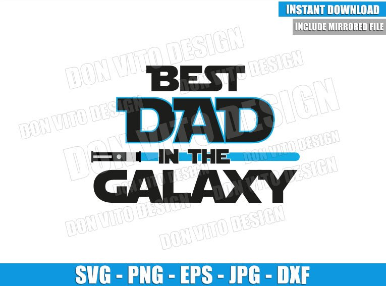 Best Dad in the Galaxy (SVG dxf png) Star Wars Jedi Dad Lightsaber Cut File Cricut Silhouette Vector Clipart - Don Vito Design Store