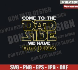 Come to the Dad Side We have Bad Jokes (SVG dxf png) Star Wars Cut File Cricut Silhouette Vector Clipart - Don Vito Design Store