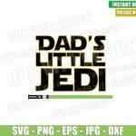 Dad Little Jedi Lightsaber (SVG dxf png) Star Wars Daddy Cut File Cricut Silhouette Vector Clipart T-Shirt Design Disney Father Day svg