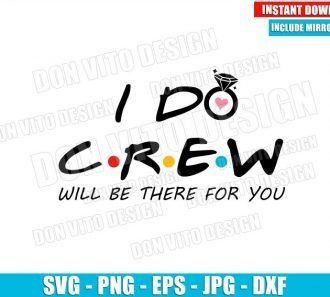 I Do Crew Will Be There For You (SVG dxf png) Friends Tv Show Wedding Ring Cut File Cricut Silhouette Vector Clipart - Don Vito Design Store