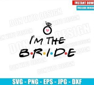 I am The Bride Friends Logo (SVG dxf png) Wedding Ring Tv Show Cut File Cricut Silhouette Vector Clipart - Don Vito Design Store