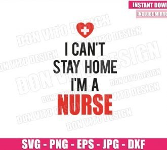 I can't stay Home I'm a Nurse (SVG dxf png) Hospital Nursing Heart Cricut Silhouette Vector Clipart