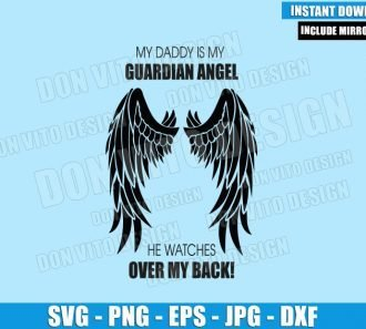 My Daddy Is My Guardian Angel (SVG dxf png) He Watches Over my Back Cut File Cricut Silhouette Vector Clipart - Don Vito Design Store