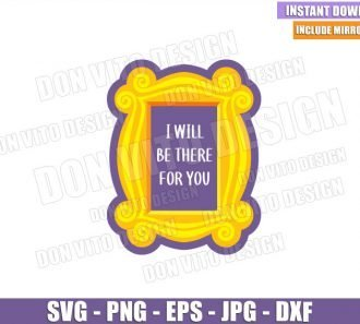 I will be there for You Frame (SVG dxf png) Friends Peephole Monica Door Cut File Cricut Silhouette Vector Clipart - Don Vito Design Store