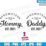 Promoted to Daddy Mommy 2021 (SVG dxf png) First Time Dad Mom Cut File Cricut Silhouette Vector Clipart Design Mother Father Day svg
