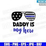 Sunglasses Daddy is my Hero (SVG dxf png) Police Officer US Flag Cut File Cricut Silhouette Vector Clipart Design Thin Blue Line svg