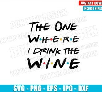 The One Where I Drink the Wine (SVG dxf png) Friends Tv Show Logo Cut File Cricut Silhouette Vector Clipart - Don Vito Design Store