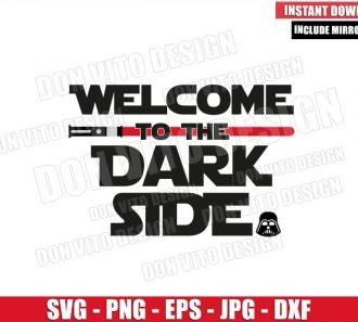 Welcome to the Dark Side Lightsaber (SVG dxf png) Star Wars Darth Vader Cut File Cricut Silhouette Vector Clipart - Don Vito Design Store