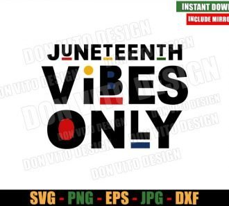 Juneteenth Vibes Only (SVG dxf png) African American Pride Cut File Cricut Silhouette Vector Clipart - Don Vito Design Store