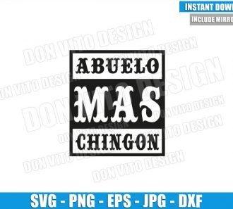 Abuelo Mas Chingon (SVG dxf png) Grandfather Straight Outta Spanish Cut File Cricut Silhouette Vector Clipart - Don Vito Design Store