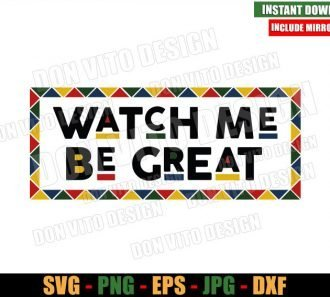 Watch Me Be Great Juneteenth (SVG dxf png) African American Cut File Cricut Silhouette Vector Clipart - Don Vito Design Store