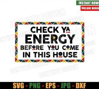 Check Ya Energy Before You Come In This House (SVG dxf png) Juneteenth Cut File Cricut Silhouette Vector Clipart - Don Vito Design Store