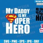 My Daddy is my Superhero Logo (SVG dxf png) Superman Dad Cut File Cricut Silhouette Vector Clipart T-Shirt 2 Designs Father Day svg