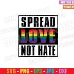 Spread Love Not Hate (SVG dxf png) Gay Straight Outta LGBT Colors Cut File Cricut Silhouette Vector Clipart T-Shirt Design Pride svg