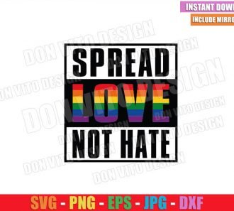 Spread Love Not Hate (SVG dxf png) Gay Straight Outta LGBT Colors Cut File Cricut Silhouette Vector Clipart - Don Vito Design Store