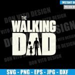 The Walking Dad Baby Girl (SVG dxf png) Tv Logo Walking Dead Cut File Cricut Silhouette Vector Clipart T-Shirt Design Father Day svg