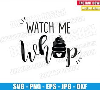 Watch Me Whip (SVG dxf png) Disney Dole Whip Mickey Head Snack Cut File Cricut Silhouette Vector Clipart - Don Vito Design Store