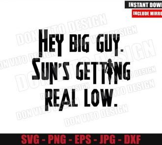 Hey Big Guy Sun's Getting Real Low (SVG dxf png) Black Widow Quote Cut File Cricut Silhouette Vector Clipart - Don Vito Design Store