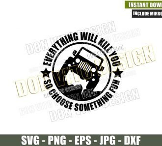 Everything Will Kill You So Choose Something Fun (SVG dxf png) Vehicle Off Road Cut File Cricut Silhouette Vector Clipart - Don Vito Design Store