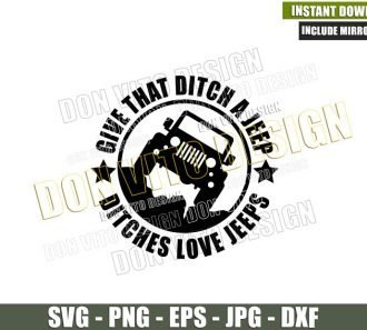 Give That Ditch A Jeep Ditches Love Jeeps (SVG dxf png) 4x4 Vehicle Off Road Car Cut File Cricut Silhouette Vector Clipart - Don Vito Design Store