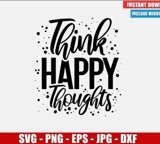 Think Happy Thoughts SVG Free Cut File Cricut Silhouette Freebie Motivational Quote Clipart Vector PNG Image Download
