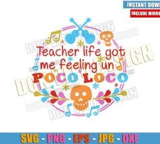 Teacher Life got me feeling me Un Poco Loco (SVG dxf png) Disney Coco Cut File Cricut Silhouette Vector Clipart - Don Vito Design Store