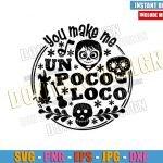 Logo You make me un Poco Loco (SVG dxf png) Coco Miguel Skull Cut File Cricut Silhouette Vector Clipart Design Disney Pixar Movie svg